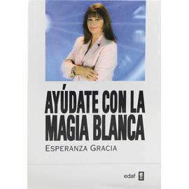 AYUDATE CON LA MAGIA BLANCA DE ESPERANZA GRACIA