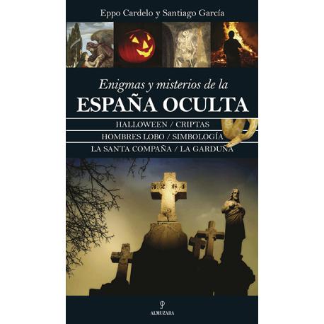ENIGMAS Y MIESTERIOS DE LA ESPAÑA OCULTA