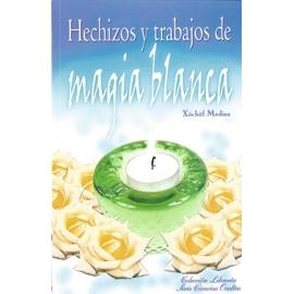 HECHIZOS Y TRABAJOS DE MAGIA BLANCA
