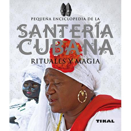 PEQUEÑA ENCICLOPEDIA DE LA SANTERIA CUBANA RITUALES Y MAGIA