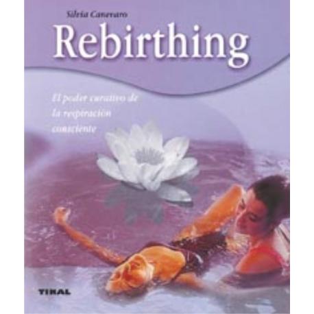 REBIRTHING EL PODER CURATIVO DE LA RESPIRACION CONCIENTE