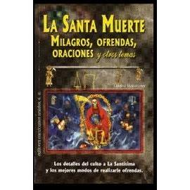 SANTA MUERTE MILAGROS, OFRENDAS, ORACIONES Y OTROS TEMAS, LA