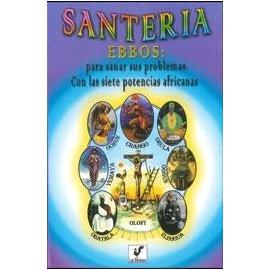 SANTERIA EBBOS : PARA SANAR SUS PROBLEMAS CON LAS SIETE POTENCIAS